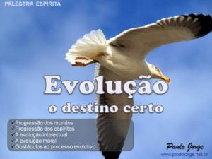 EVOLUÇÃO, O DESTINO CERTO! (Palestra espírita)