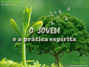 O JOVEM E A PRÁTICA ESPÍRITA (Palestra espírita)