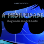 A Mediunidade Segundo André Luiz