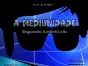 A MEDIUNIDADE SEGUNDO ANDRÉ LUIZ (Palestra espírita)