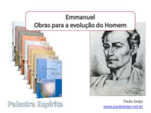 EMMANUEL – OBRAS PARA A EVOLUÇÃO DO HOMEM (Palestra espírita)