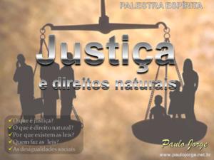 JUSTIÇA E DIREITOS NATURAIS (Palestra espírita)