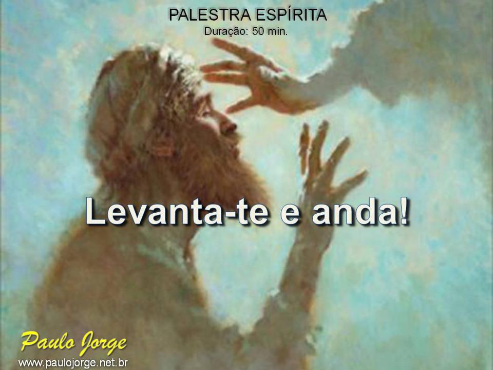 LEVANTA-TE E ANDA! (Palestra espírita) RJ-Rio das Ostras-FJA