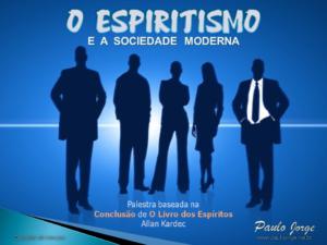 O ESPIRITISMO E A SOCIEDADE MODERNA (Palestra espírita)