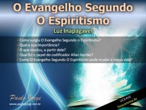 O EVANGELHO SEGUNDO O ESPIRITISMO – LUZ INAPAGÁVEL (Palestra espírita)
