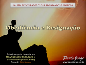 OBEDIÊNCIA E RESIGNAÇÃO (Palestra espírita)