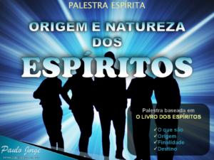 ORIGEM E NATUREZA DOS ESPÍRITOS (Palestra espírita)