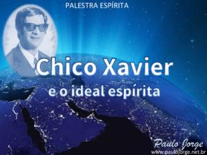 CHICO XAVIER E O IDEAL ESPÍRITA (Palestra espirita)