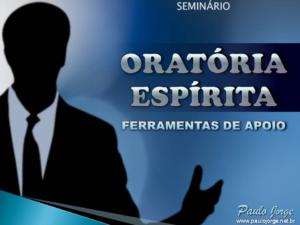 ORATÓRIA ESPÍRITA – FERRAMENTAS DE APOIO (Seminário espírita)