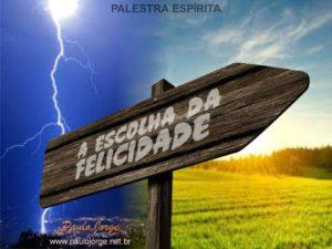 A ESCOLHA DA FELICIDADE (Palestra espírita)