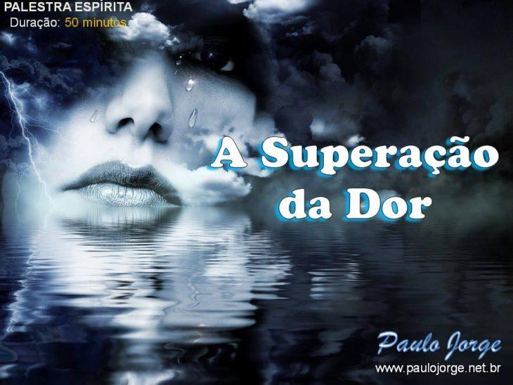 A Superação Da Dor Palestra Espírita Paulo Jorge