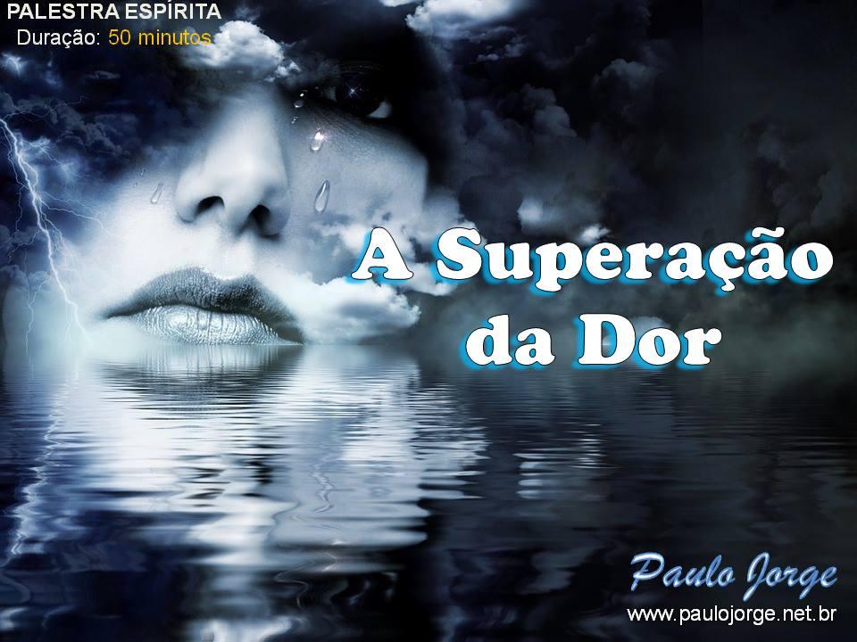 A SUPERAÇÃO DA DOR (Palestra espírita) RJ-São Gonçalo-SEAC