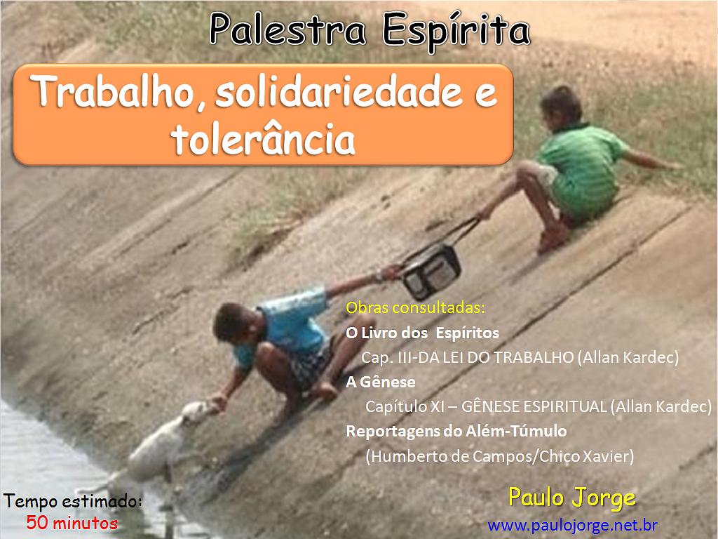 TRABALHO, SOLIDARIEDADE E TOLERÂNCIA (Palestra espírita) RJ-Cabo Frio-CETJ
