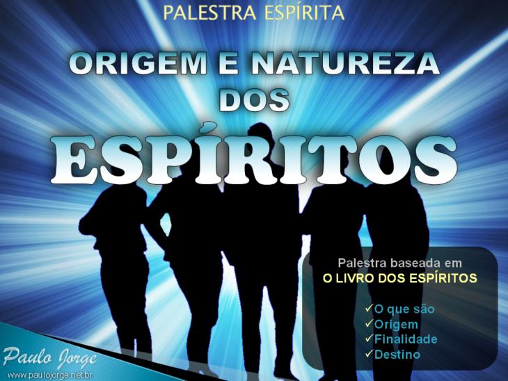 Origem E Natureza Dos Espíritos Palestra Espírita Paulo