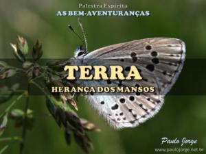 TERRA – HERANÇA DOS MANSOS (Palestra espírita)