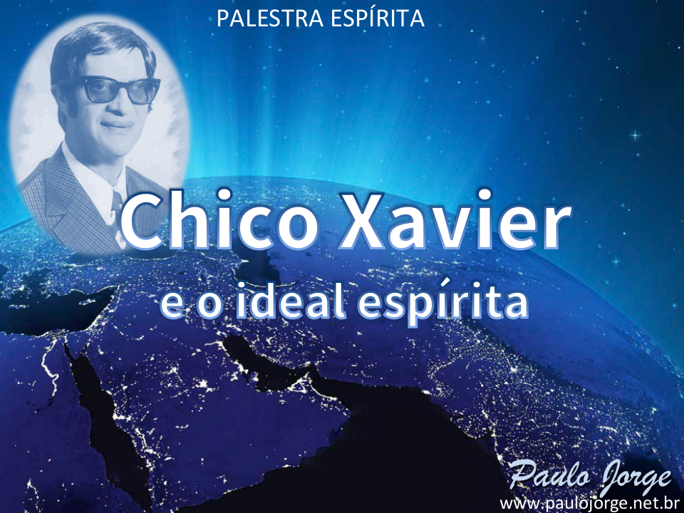 Chico Xavier e o Ideal Espírita