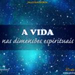 A vida nas dimensões espirituais