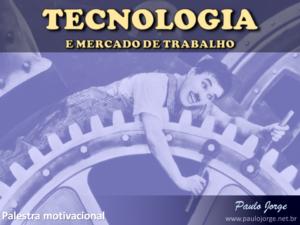 TECNOLOGIA E MERCADO DE TRABALHO (Palestra motivacional)